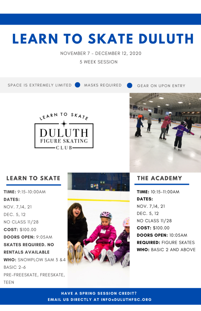 LEARN TO SKATE DULUTH LEARN TO SKATE TIME: 9:15-10:00AM DATES: NOV. 7,14, 21 DEC. 5, 12 NO CLASS 11/28